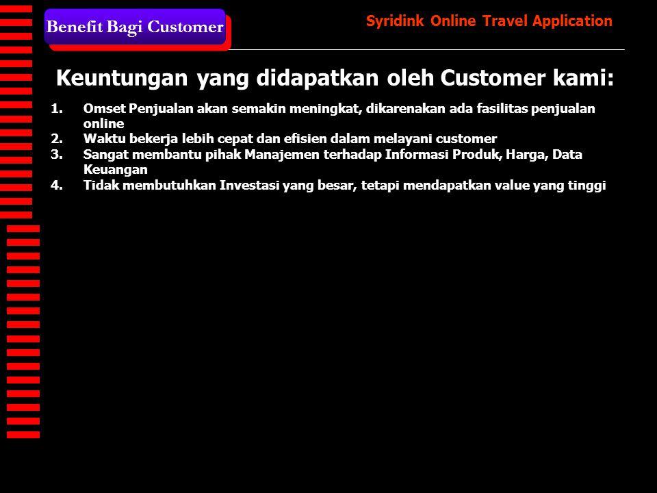Syridink Online Travel Application Keuntungan yang didapatkan oleh Customer kami: Benefit Bagi Customer 1.Omset Penjualan akan semakin meningkat, dika