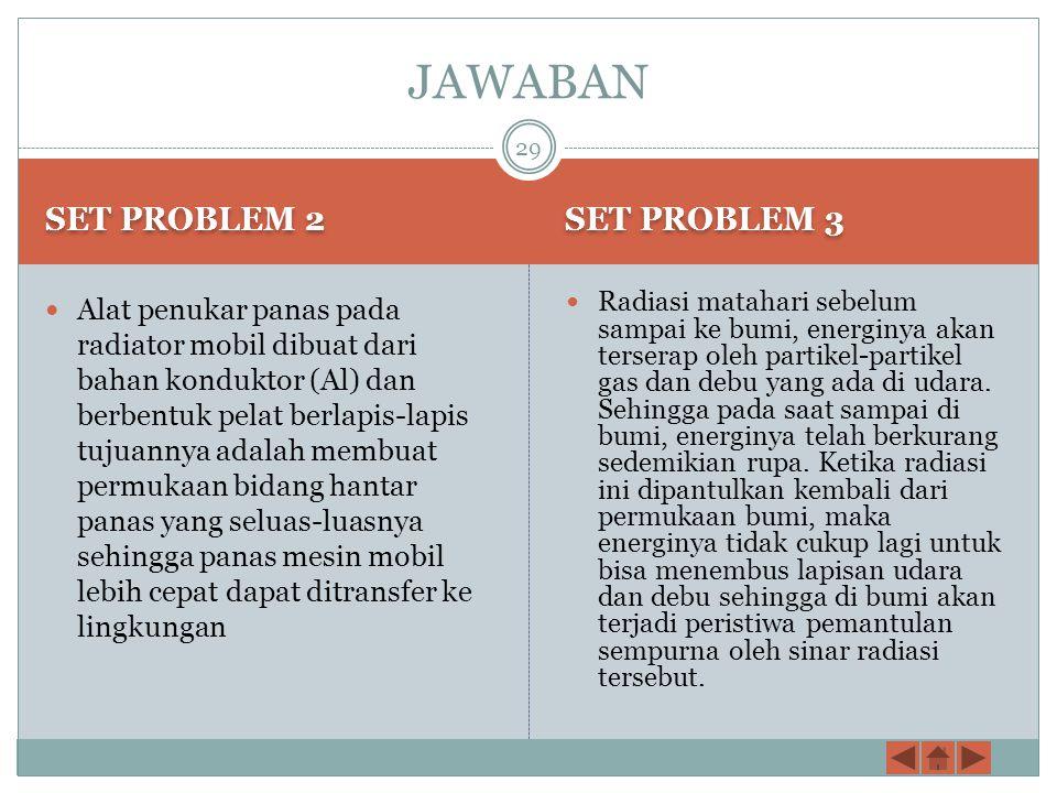 JAWABAN SET PROBLEM 1 Panci yang dipilih sebaiknya yang terbuat dari Aluminium, sebab aluminium lebih mudah menghantarkan panas daripada besi Secara f