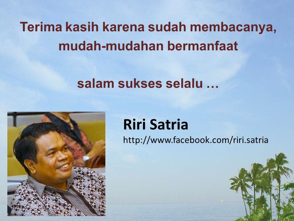 Terima kasih karena sudah membacanya, mudah-mudahan bermanfaat salam sukses selalu … Riri Satria http://www.facebook.com/riri.satria