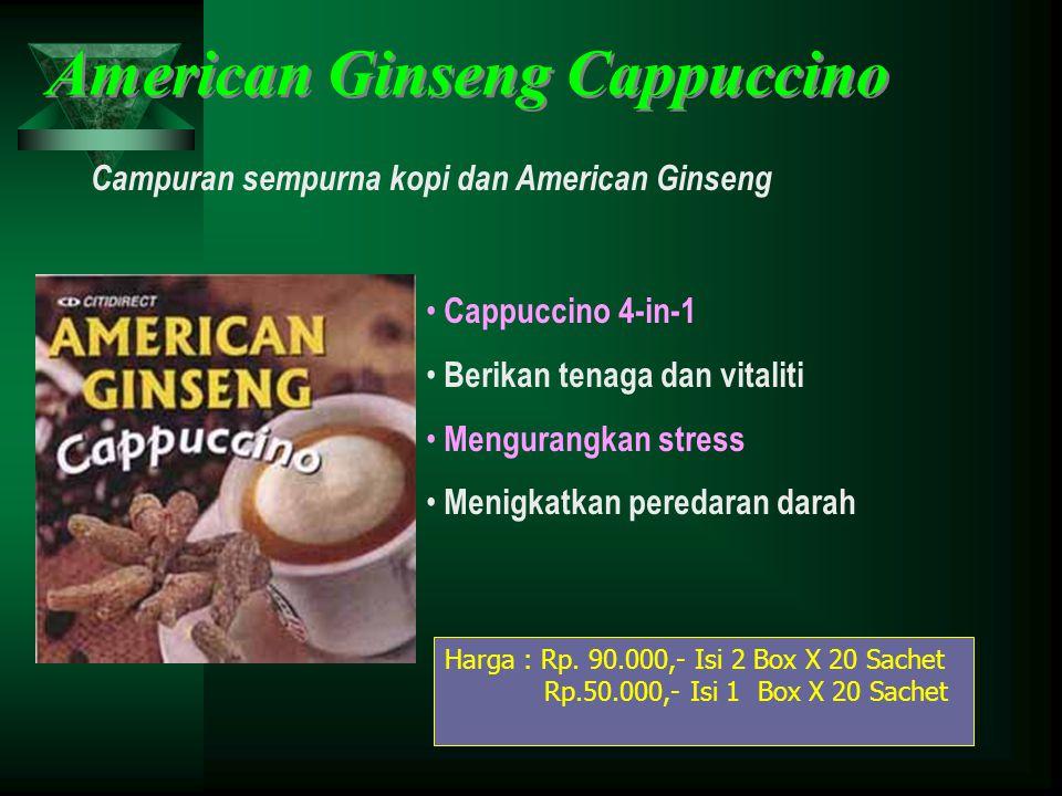 American Ginseng Cappuccino Campuran sempurna kopi dan American Ginseng • Cappuccino 4-in-1 • Berikan tenaga dan vitaliti • Mengurangkan stress • Meni