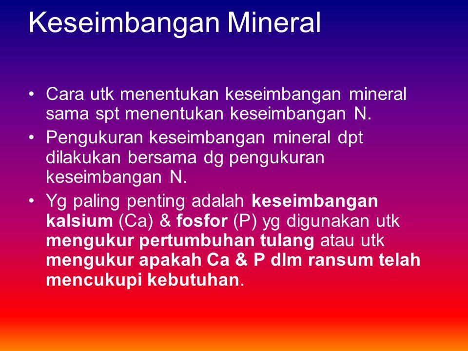 Keseimbangan Mineral •Cara utk menentukan keseimbangan mineral sama spt menentukan keseimbangan N. •Pengukuran keseimbangan mineral dpt dilakukan bers