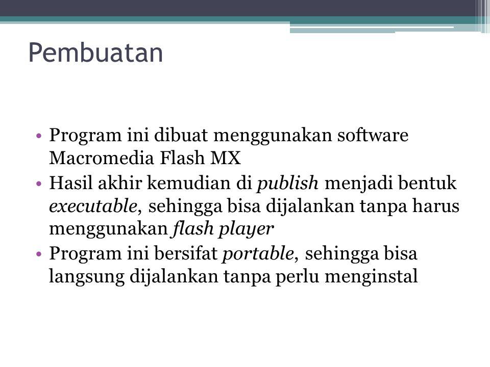 Pembuatan •Program ini dibuat menggunakan software Macromedia Flash MX •Hasil akhir kemudian di publish menjadi bentuk executable, sehingga bisa dijal