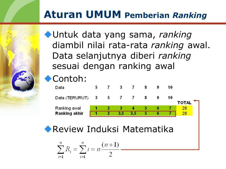 Aturan UMUM Pemberian Ranking  Untuk data yang sama, ranking diambil nilai rata-rata ranking awal. Data selanjutnya diberi ranking sesuai dengan rank