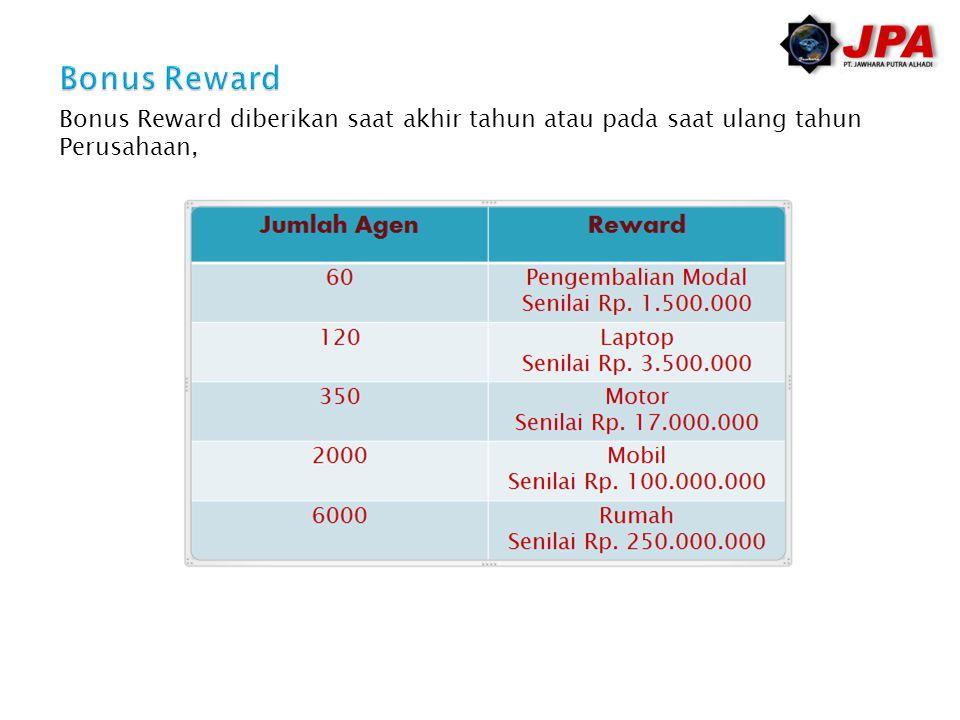 Bonus Reward diberikan saat akhir tahun atau pada saat ulang tahun Perusahaan,
