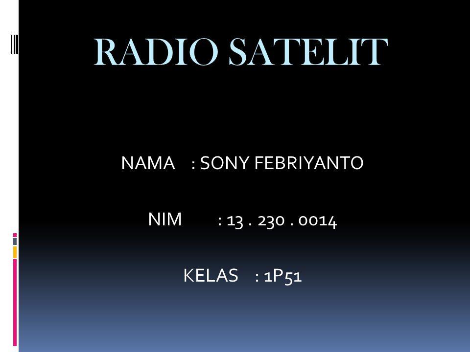 RADIO SATELIT NAMA : SONY FEBRIYANTO NIM : 13. 230. 0014 KELAS : 1P51
