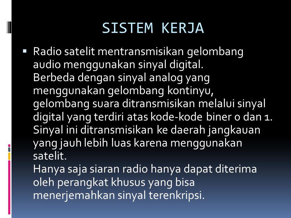 SISTEM KERJA  Radio satelit mentransmisikan gelombang audio menggunakan sinyal digital. Berbeda dengan sinyal analog yang menggunakan gelombang konti
