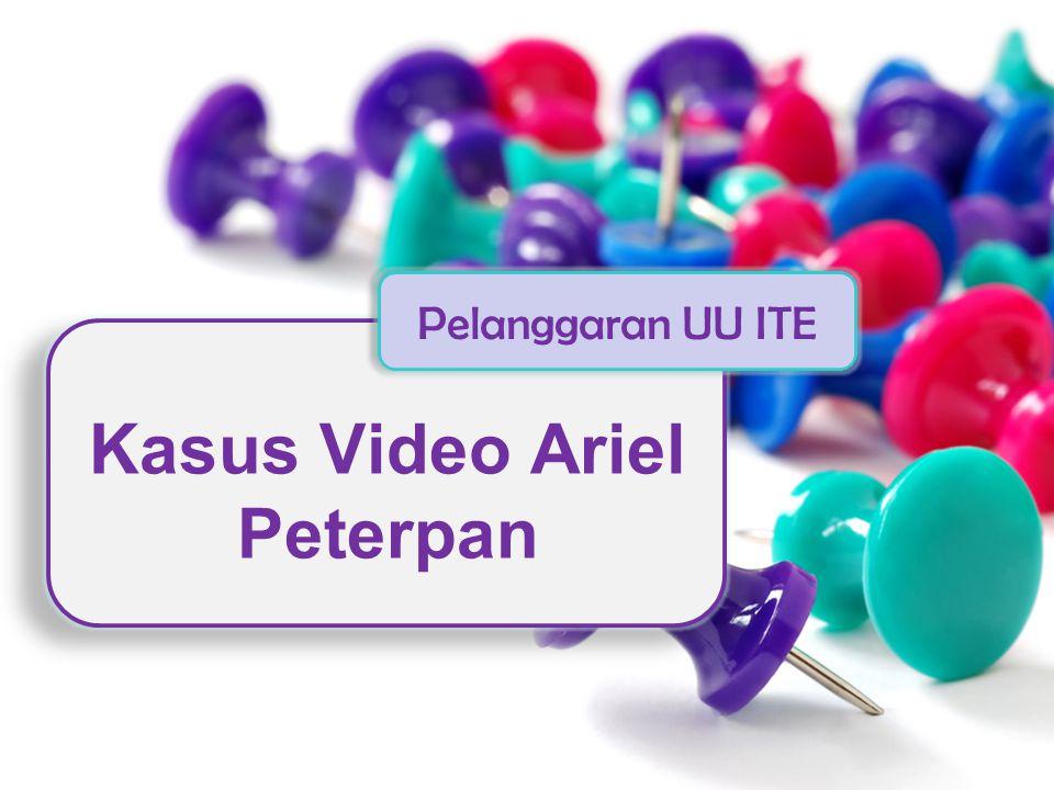 Kasus Video Ariel Peterpan Pelanggaran UU ITE