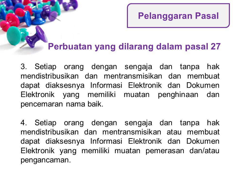 3. Setiap orang dengan sengaja dan tanpa hak mendistribusikan dan mentransmisikan dan membuat dapat diaksesnya Informasi Elektronik dan Dokumen Elektr