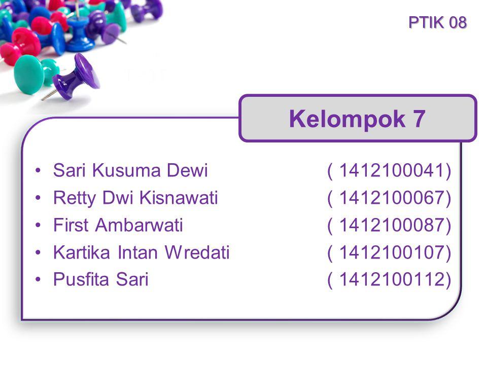 •Sari Kusuma Dewi( 1412100041) •Retty Dwi Kisnawati( 1412100067) •First Ambarwati( 1412100087) •Kartika Intan Wredati( 1412100107) •Pusfita Sari( 1412