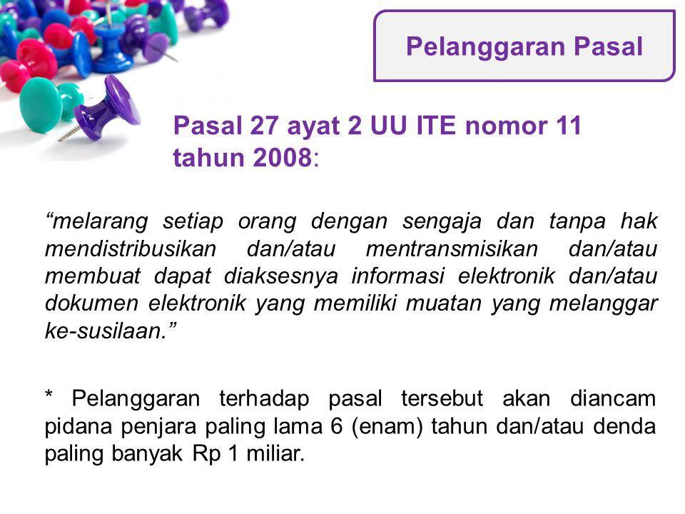 """Pasal 27 ayat 2 UU ITE nomor 11 tahun 2008: """"melarang setiap orang dengan sengaja dan tanpa hak mendistribusikan dan/atau mentransmisikan dan/atau mem"""