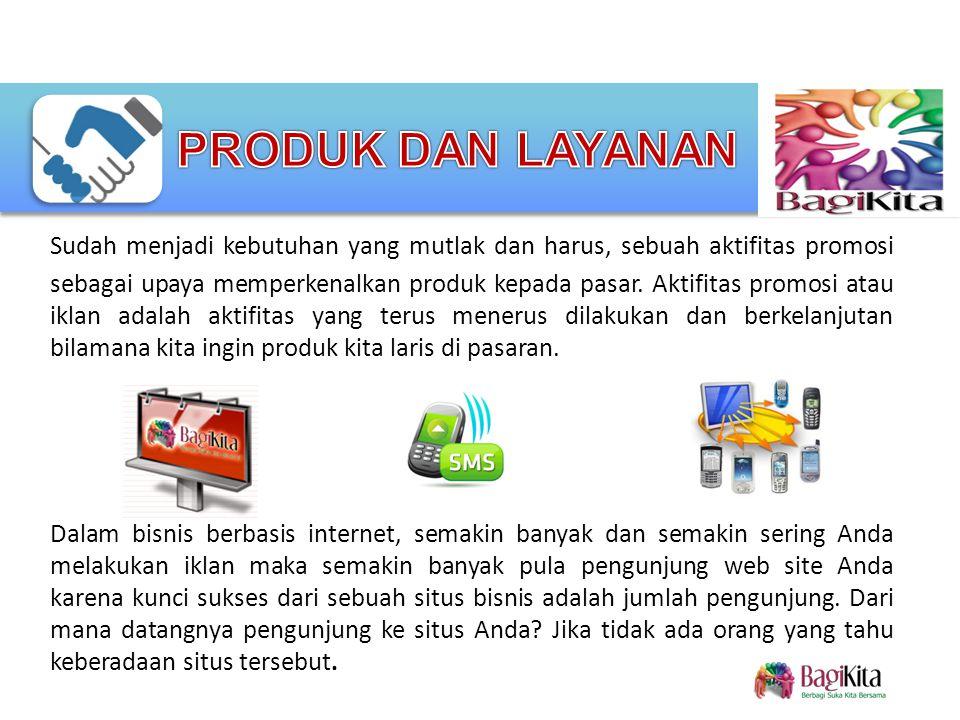 Sudah menjadi kebutuhan yang mutlak dan harus, sebuah aktifitas promosi sebagai upaya memperkenalkan produk kepada pasar.