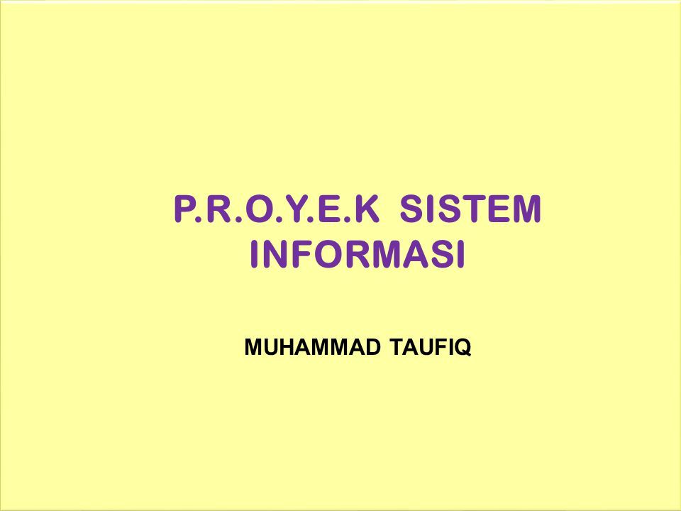 P.R.O.Y.E.K SISTEM INFORMASI MUHAMMAD TAUFIQ