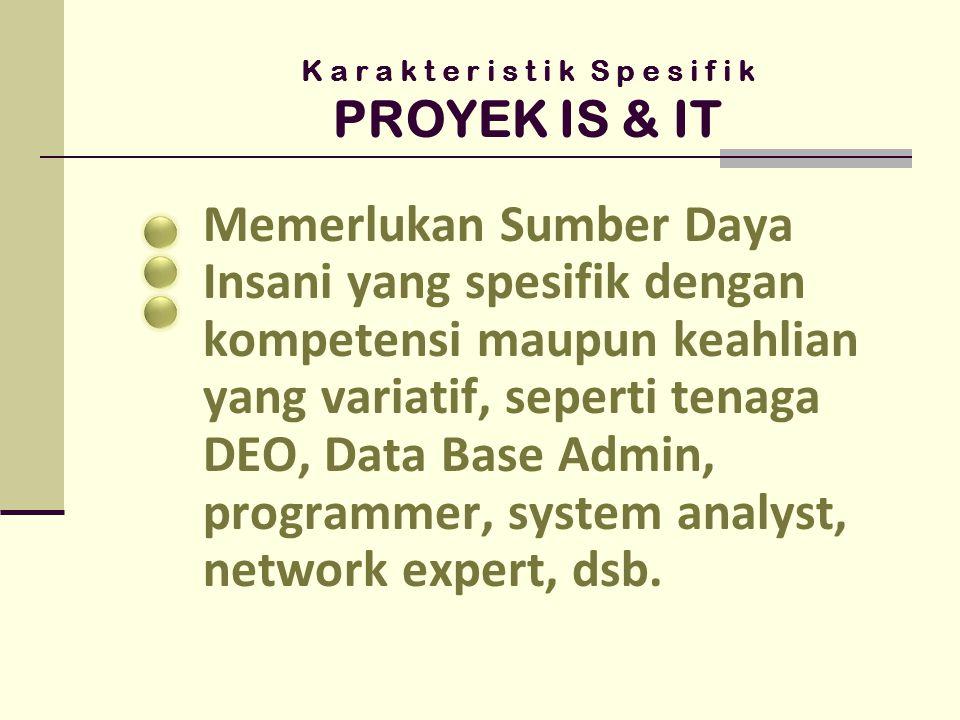 K a r a k t e r i s t i k S p e s i f i k PROYEK IS & IT Membutuhkan sarana dan prasarana yang berbentuk digital, seperti penyajian dalam bentuk text, graphic, audio visual dsb.