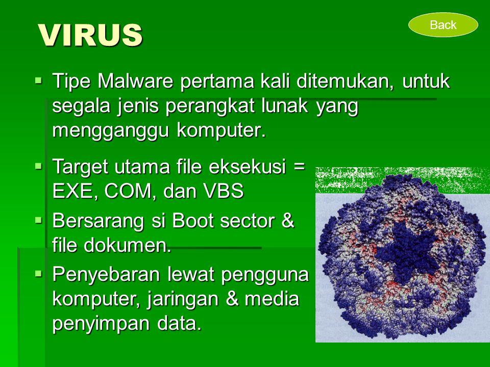 VIRUS  Tipe Malware pertama kali ditemukan, untuk segala jenis perangkat lunak yang mengganggu komputer.  Target utama file eksekusi = EXE, COM, dan