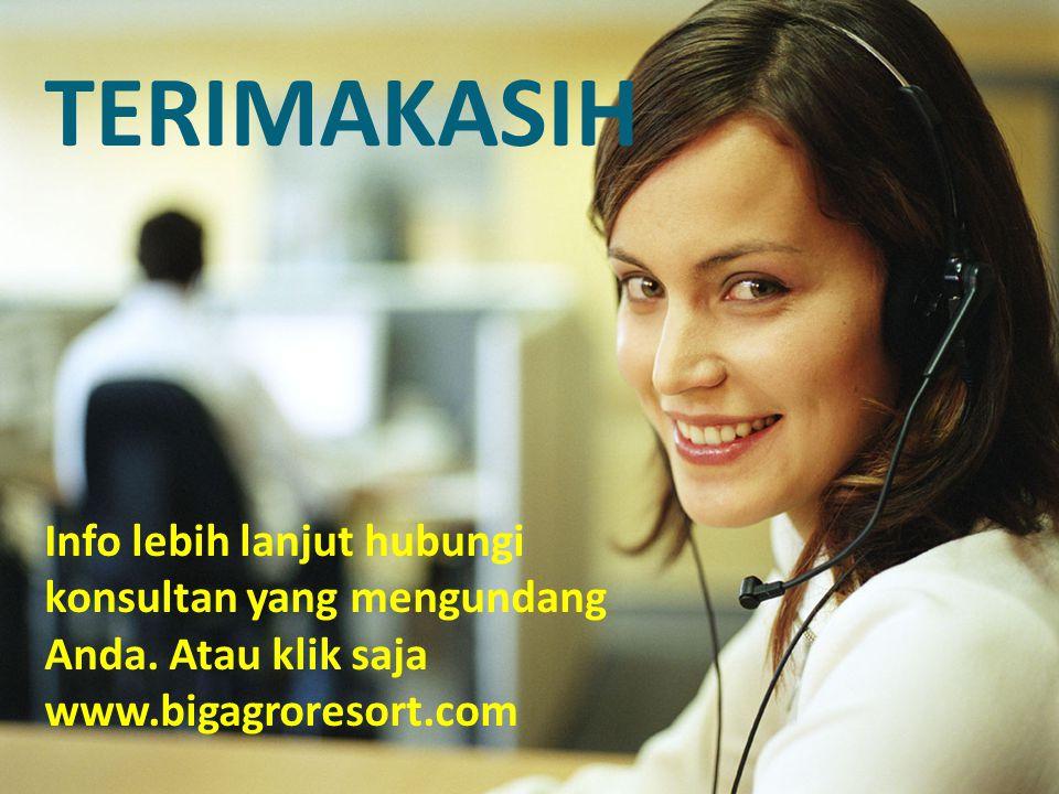 TERIMAKASIH Info lebih lanjut hubungi konsultan yang mengundang Anda. Atau klik saja www.bigagroresort.com