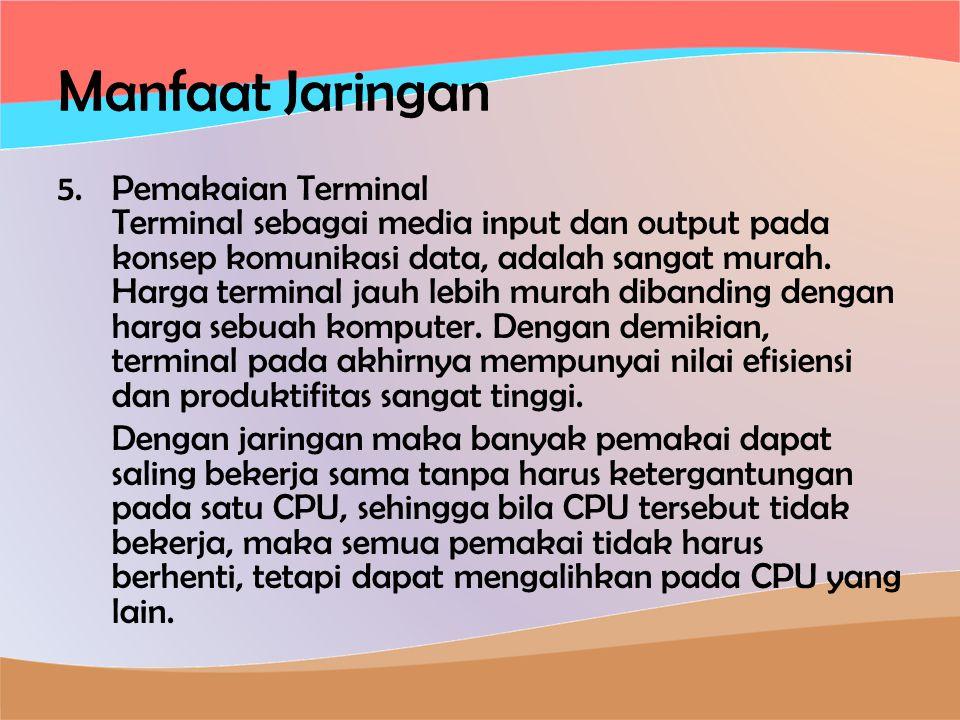 Manfaat Jaringan 5.Pemakaian Terminal Terminal sebagai media input dan output pada konsep komunikasi data, adalah sangat murah.