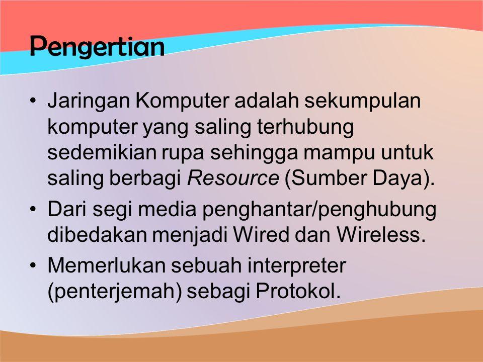 Pengertian •Jaringan Komputer adalah sekumpulan komputer yang saling terhubung sedemikian rupa sehingga mampu untuk saling berbagi Resource (Sumber Daya).
