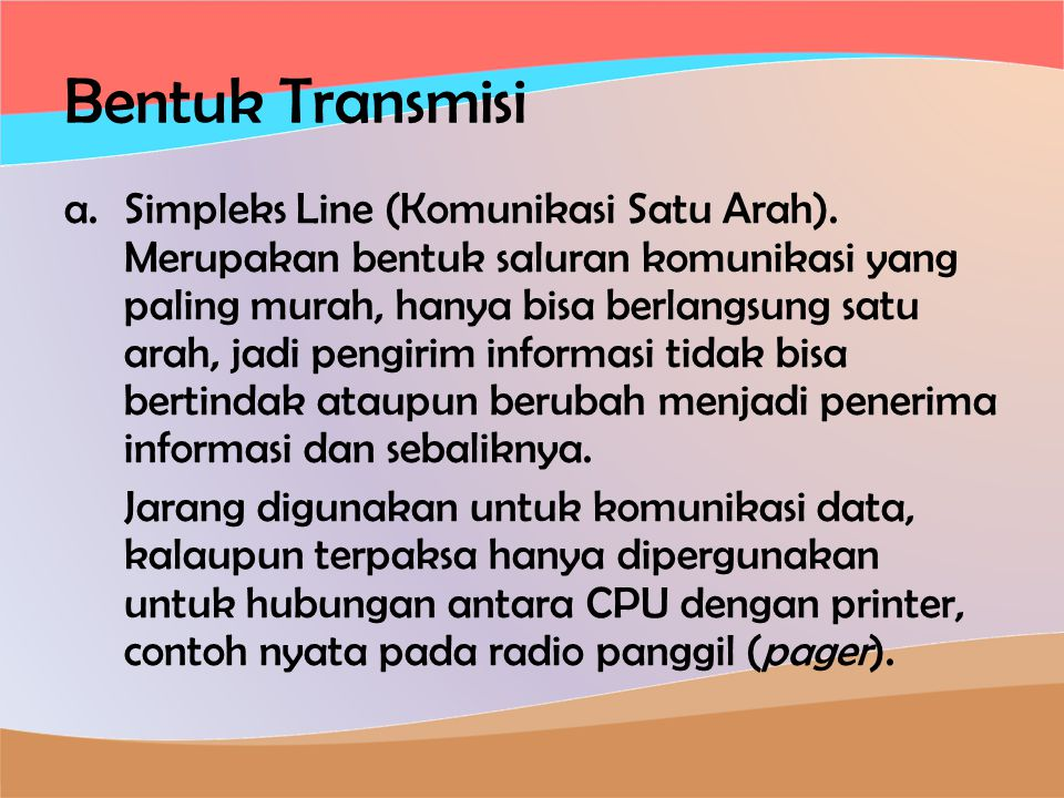 Bentuk Transmisi a.Simpleks Line (Komunikasi Satu Arah).