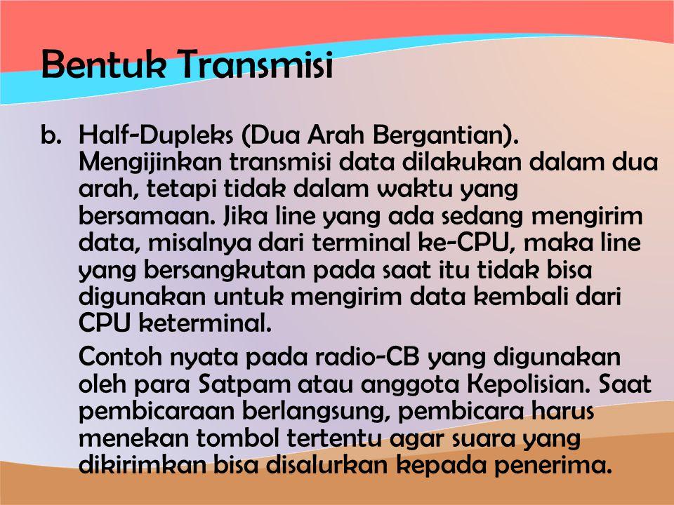 Bentuk Transmisi b.Half-Dupleks (Dua Arah Bergantian).