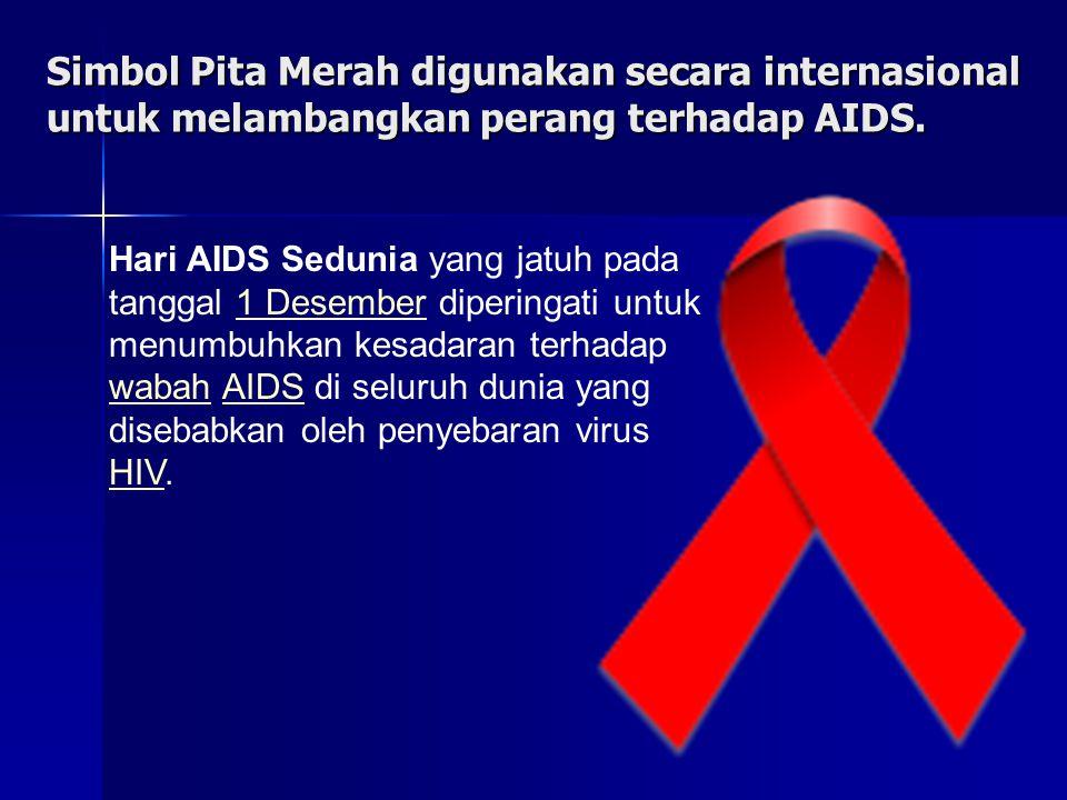 Simbol Pita Merah digunakan secara internasional untuk melambangkan perang terhadap AIDS. Hari AIDS Sedunia yang jatuh pada tanggal 1 Desember diperin