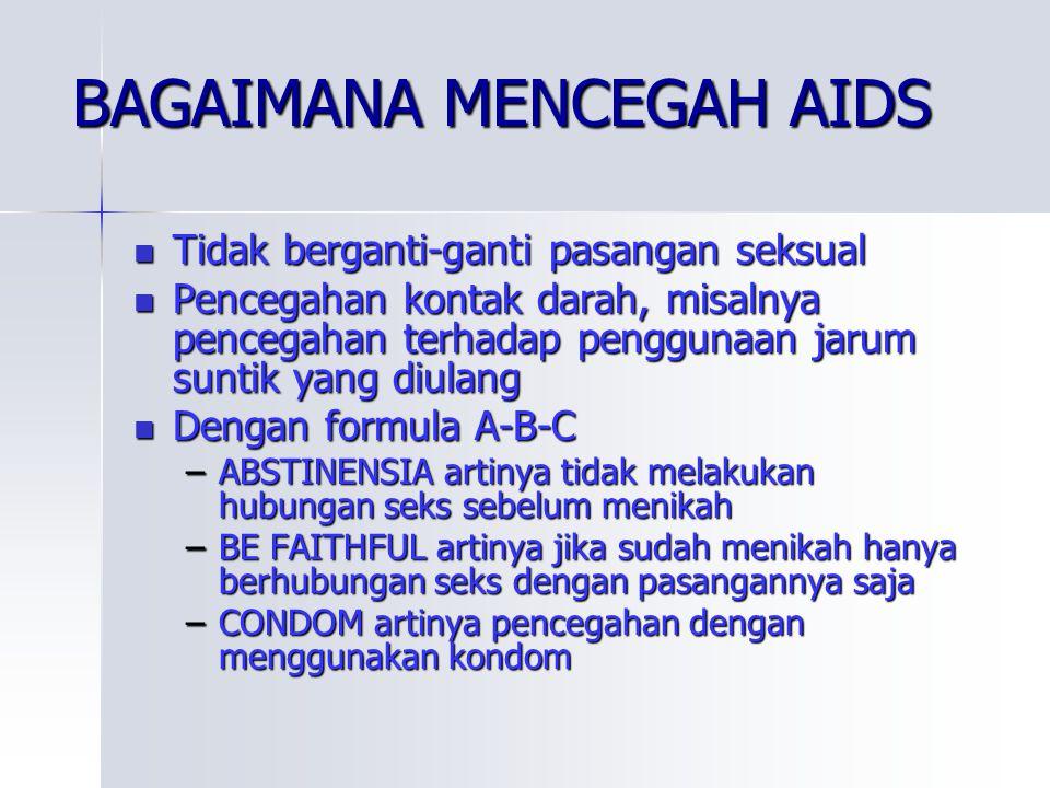 BAGAIMANA MENCEGAH AIDS  Tidak berganti-ganti pasangan seksual  Pencegahan kontak darah, misalnya pencegahan terhadap penggunaan jarum suntik yang d