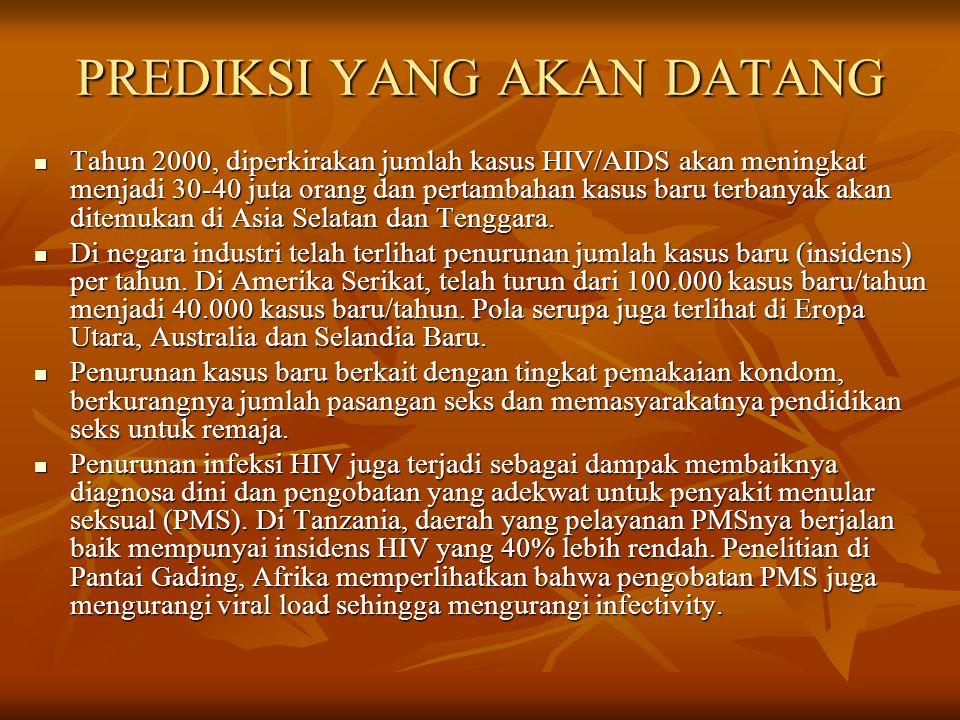 PREDIKSI YANG AKAN DATANG  Tahun 2000, diperkirakan jumlah kasus HIV/AIDS akan meningkat menjadi 30-40 juta orang dan pertambahan kasus baru terbanya