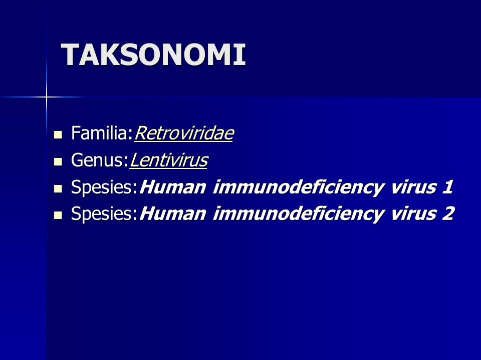 TAKSONOMI  Familia:Retroviridae Retroviridae  Genus:Lentivirus Lentivirus  Spesies:Human immunodeficiency virus 1  Spesies:Human immunodeficiency
