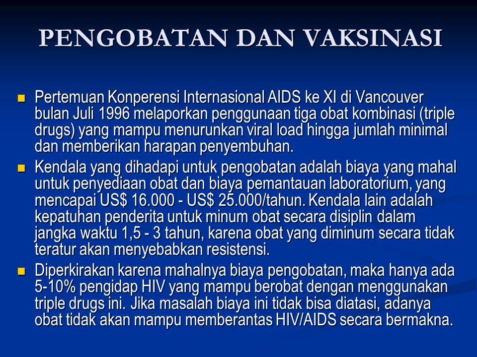 PENGOBATAN DAN VAKSINASI  Pertemuan Konperensi Internasional AIDS ke XI di Vancouver bulan Juli 1996 melaporkan penggunaan tiga obat kombinasi (tripl