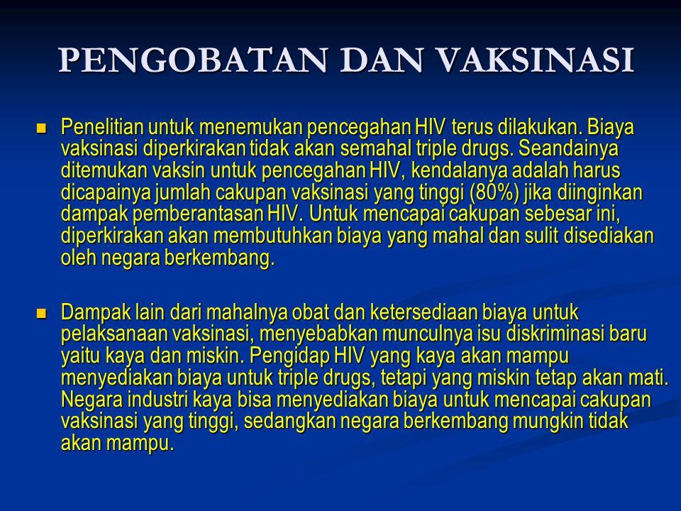  Penelitian untuk menemukan pencegahan HIV terus dilakukan. Biaya vaksinasi diperkirakan tidak akan semahal triple drugs. Seandainya ditemukan vaksin