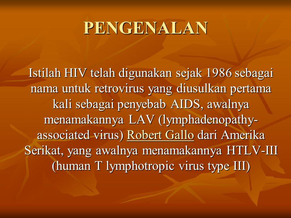 PENGENALAN Istilah HIV telah digunakan sejak 1986 sebagai nama untuk retrovirus yang diusulkan pertama kali sebagai penyebab AIDS, awalnya menamakanny