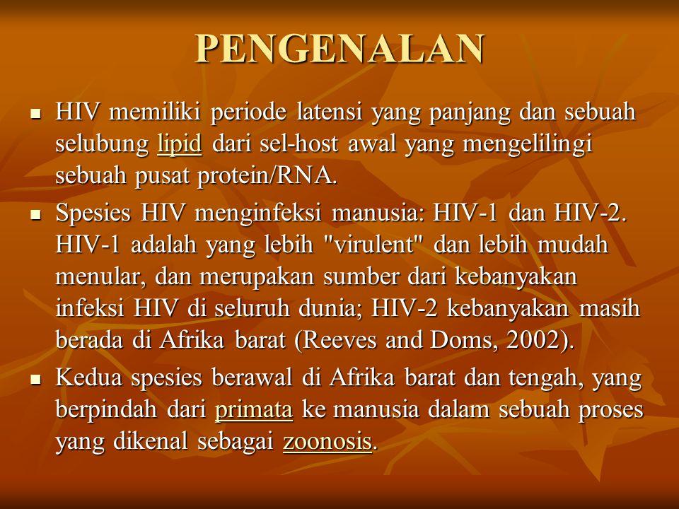 PENGENALAN  HIV memiliki periode latensi yang panjang dan sebuah selubung lipid dari sel-host awal yang mengelilingi sebuah pusat protein/RNA. lipid