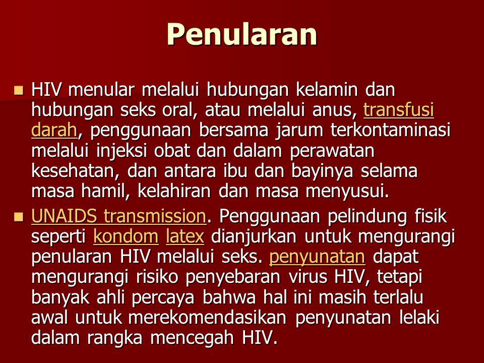 Penularan  HIV menular melalui hubungan kelamin dan hubungan seks oral, atau melalui anus, transfusi darah, penggunaan bersama jarum terkontaminasi m