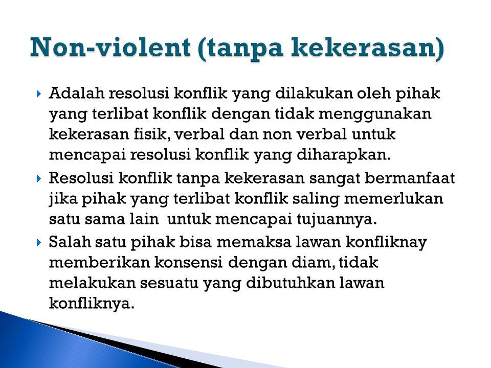  Adalah resolusi konflik yang dilakukan oleh pihak yang terlibat konflik dengan tidak menggunakan kekerasan fisik, verbal dan non verbal untuk mencap