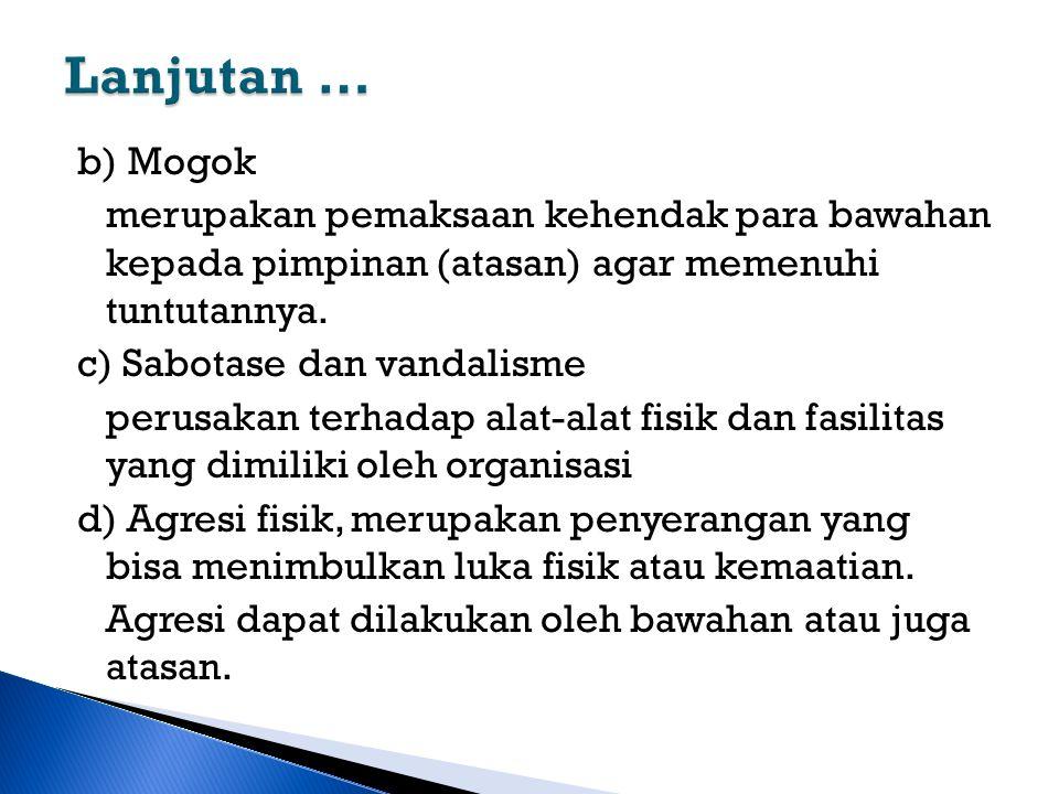 b) Mogok merupakan pemaksaan kehendak para bawahan kepada pimpinan (atasan) agar memenuhi tuntutannya. c) Sabotase dan vandalisme perusakan terhadap a