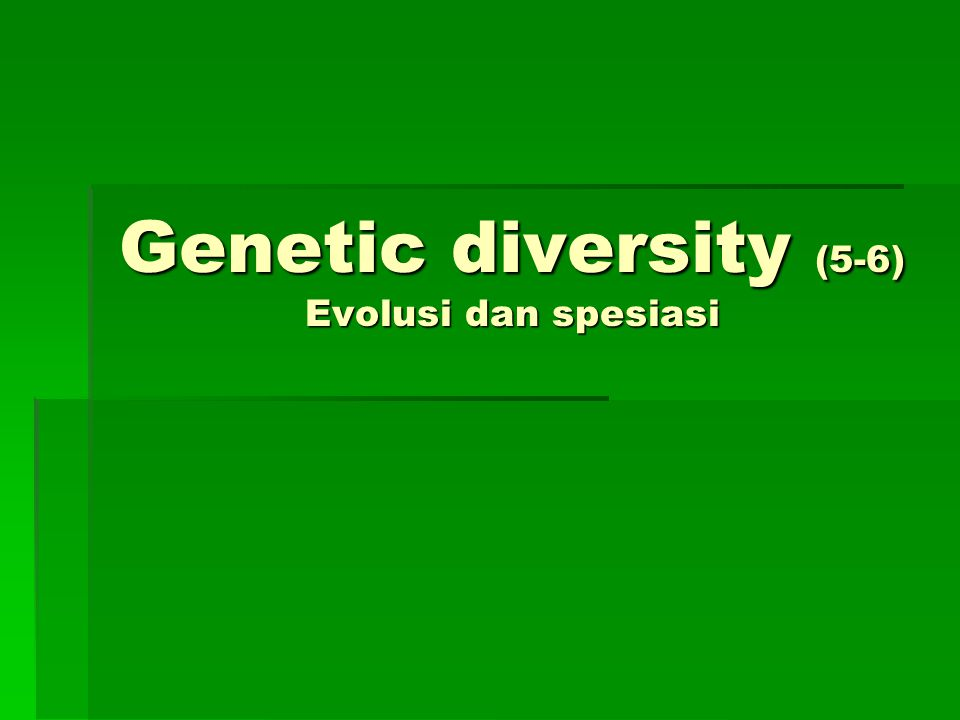Genetic diversity (5-6) Evolusi dan spesiasi