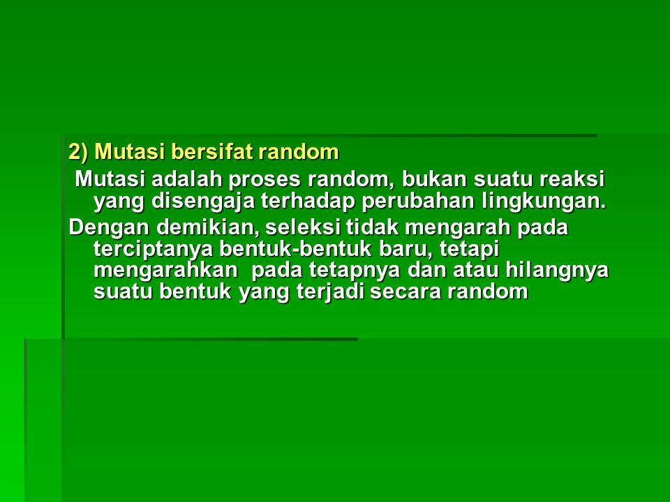2) Mutasi bersifat random Mutasi adalah proses random, bukan suatu reaksi yang disengaja terhadap perubahan lingkungan. Mutasi adalah proses random, b