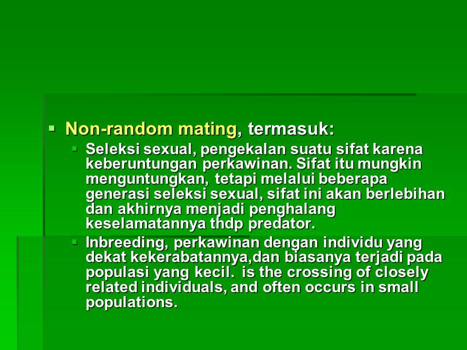  Non-random mating, termasuk:  Seleksi sexual, pengekalan suatu sifat karena keberuntungan perkawinan. Sifat itu mungkin menguntungkan, tetapi melal