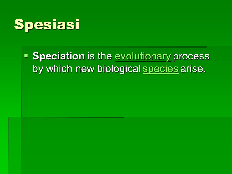 Spesiasi  Speciation is the evolutionary process by which new biological species arise. evolutionaryspeciesevolutionaryspecies
