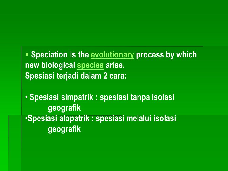  Speciation is the evolutionary process by which new biological species arise.evolutionaryspecies Spesiasi terjadi dalam 2 cara: • Spesiasi simpatrik