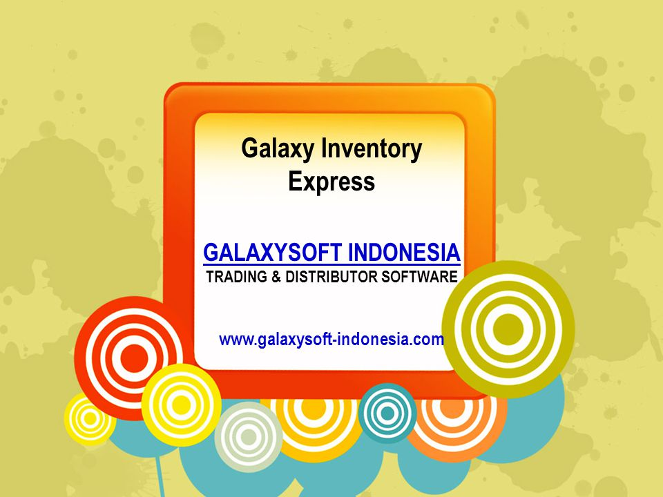 Galaxy Inventory Express GALAXYSOFT INDONESIA TRADING & DISTRIBUTOR SOFTWARE www.galaxysoft-indonesia.com