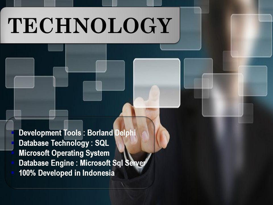  Development Tools : Borland Delphi  Database Technology : SQL  Microsoft Operating System  Database Engine : Microsoft Sql Server  100% Developed in Indonesia TECHNOLOGY