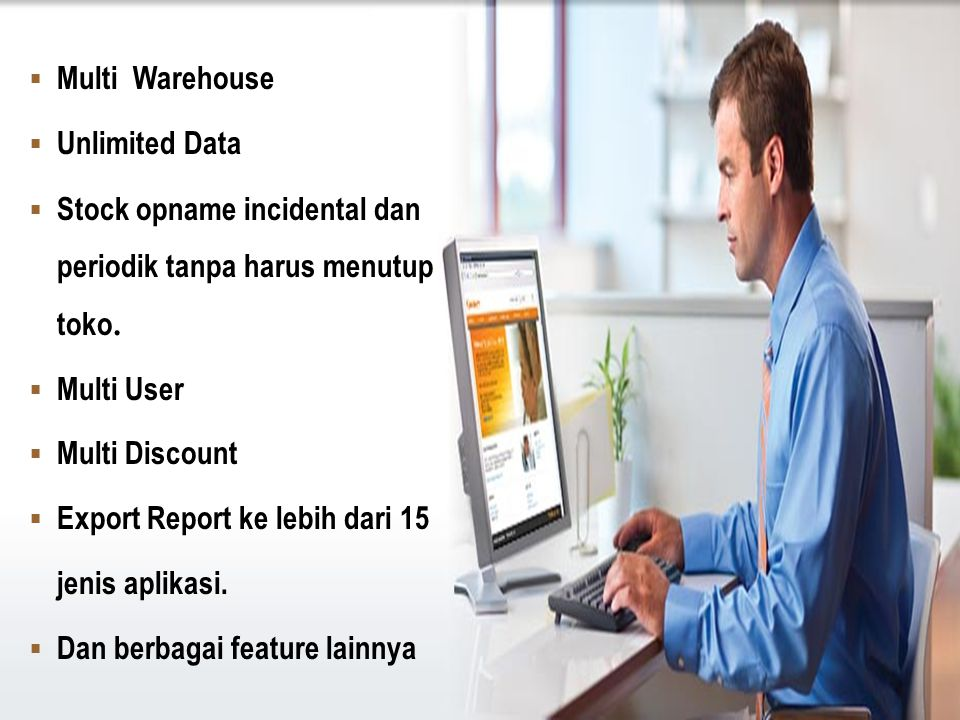  Multi Warehouse  Unlimited Data  Stock opname incidental dan periodik tanpa harus menutup toko.