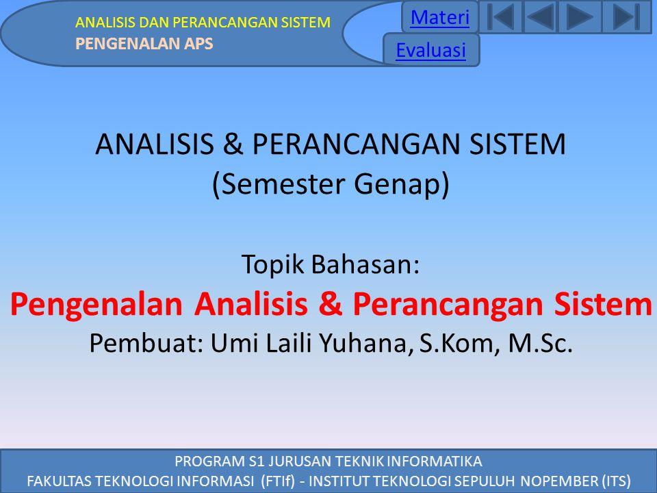 Materi Evaluasi ANALISIS DAN PERANCANGAN SISTEM PENGENALAN APS ANALISIS & PERANCANGAN SISTEM (Semester Genap) Topik Bahasan: Pengenalan Analisis & Per