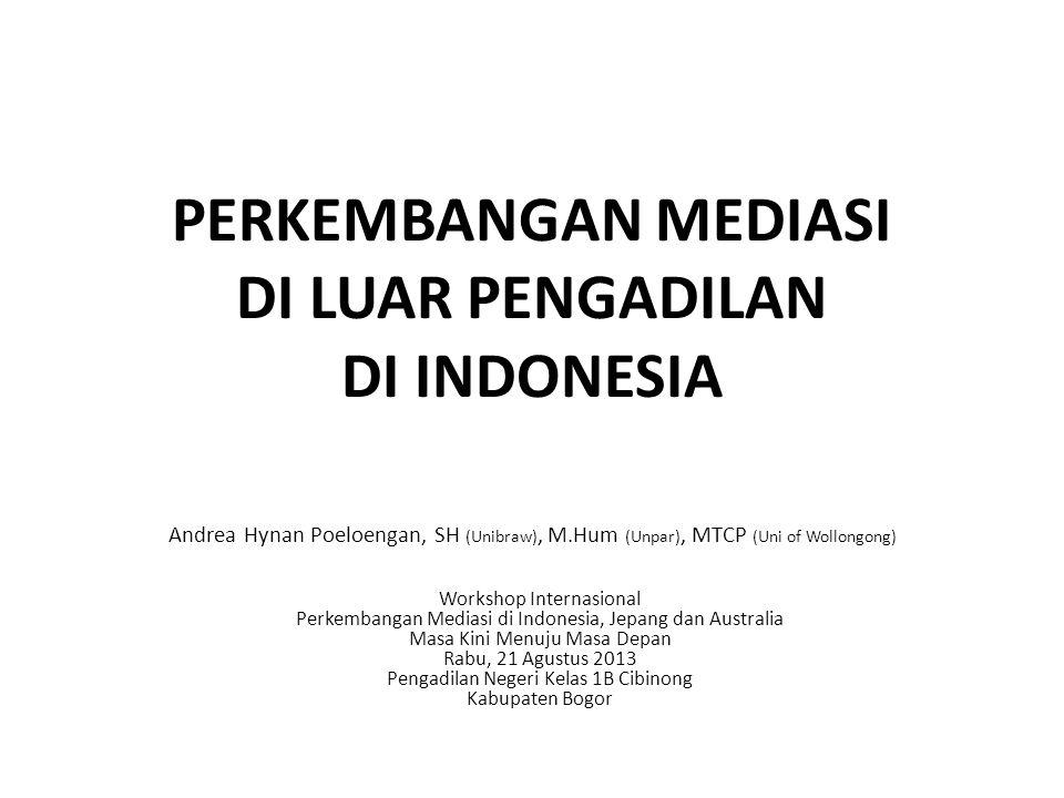 PERKEMBANGAN MEDIASI DI LUAR PENGADILAN DI INDONESIA Andrea Hynan Poeloengan, SH (Unibraw), M.Hum (Unpar), MTCP (Uni of Wollongong) Workshop Internasi