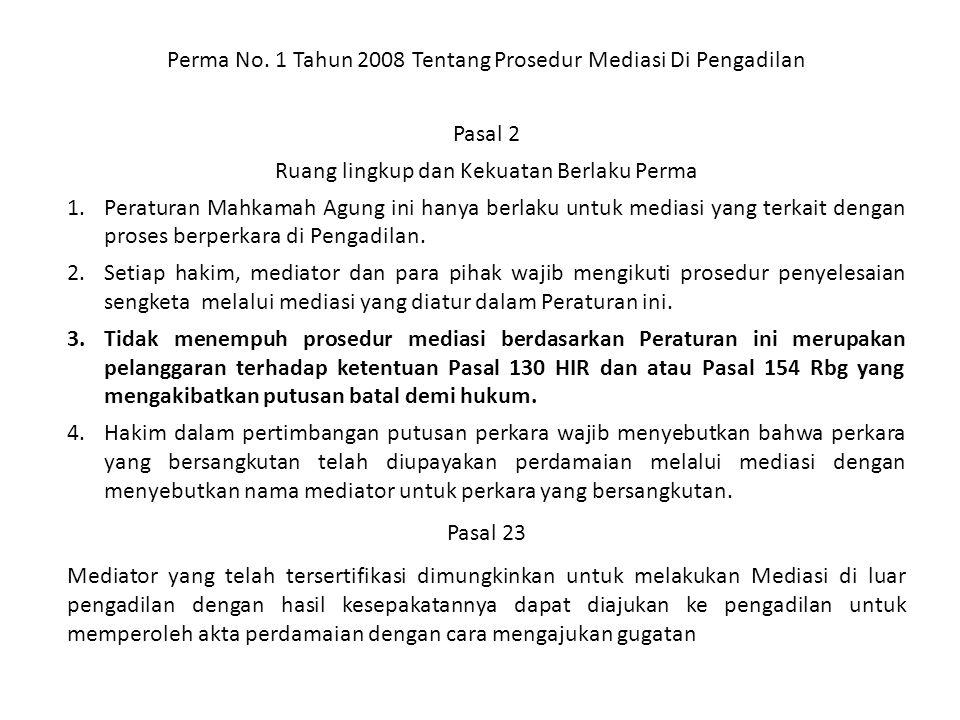 Perma No. 1 Tahun 2008 Tentang Prosedur Mediasi Di Pengadilan Pasal 2 Ruang lingkup dan Kekuatan Berlaku Perma 1.Peraturan Mahkamah Agung ini hanya be