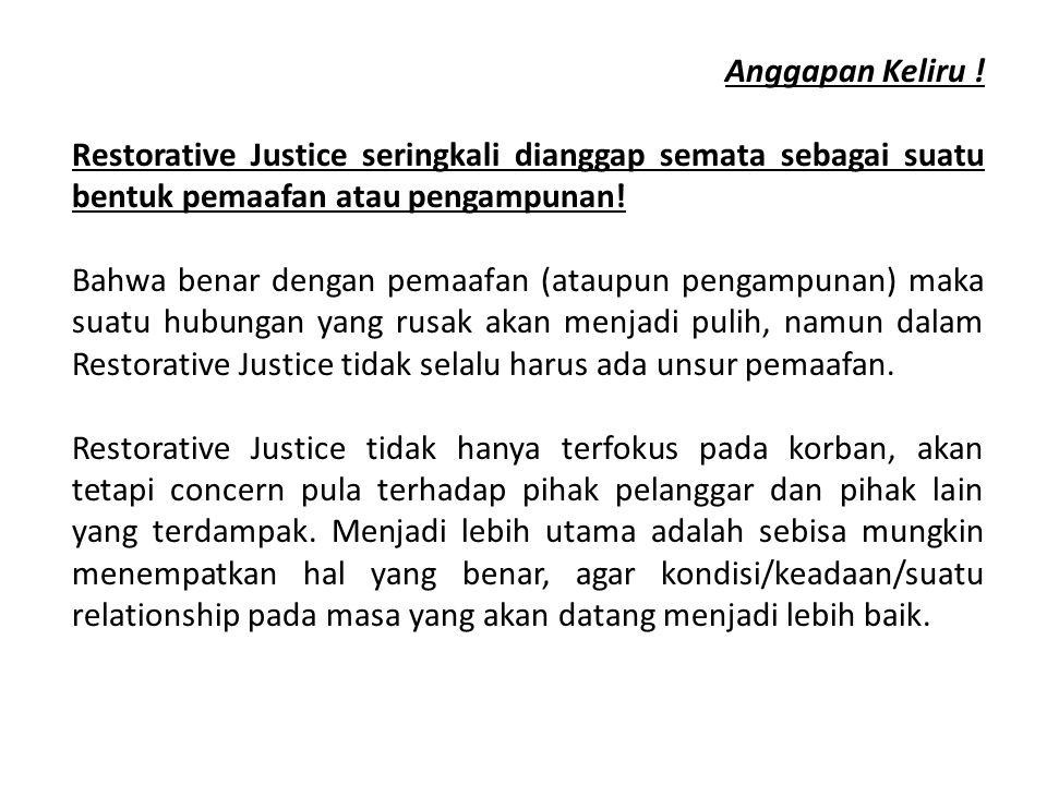 Anggapan Keliru ! Restorative Justice seringkali dianggap semata sebagai suatu bentuk pemaafan atau pengampunan! Bahwa benar dengan pemaafan (ataupun