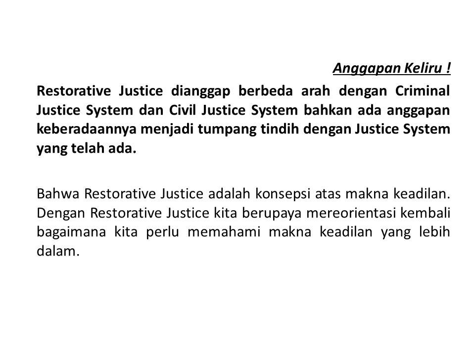 Anggapan Keliru ! Restorative Justice dianggap berbeda arah dengan Criminal Justice System dan Civil Justice System bahkan ada anggapan keberadaannya