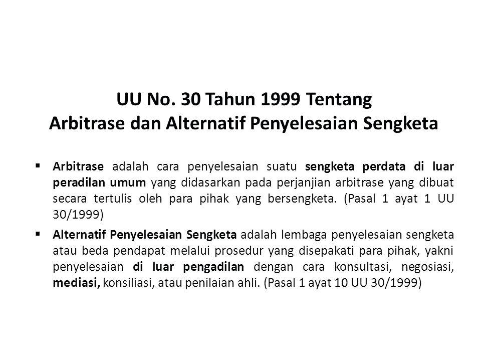 UNDANG-UNDANG REPUBLIK INDONESIA NOMOR 48 TAHUN 2009 TENTANG KEKUASAAN KEHAKIMAN Upaya penyelesaian sengketa perdata dapat dilakukan di luar pengadilan negara melalui arbitrase atau alternatif penyelesaian sengketa.