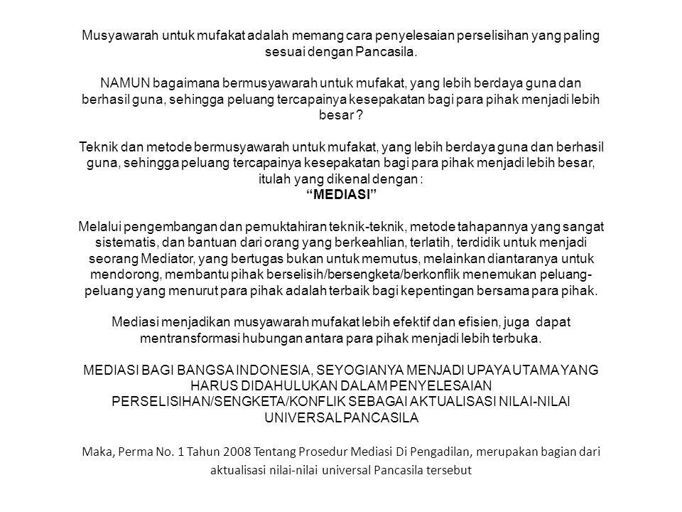 Peraturan Mahkamah Agung RI Nomor 1 tahun 2008 (PerMa 1/2008) mendefinisikan Mediasi sebagai cara penyelesaian sengketa melalui proses perundingan untuk memperoleh kesepakatan dengan dibantu oleh Mediator Mediasi adalah suatu proses negosiasi dipandu dibantu oleh orang yang terpercaya.