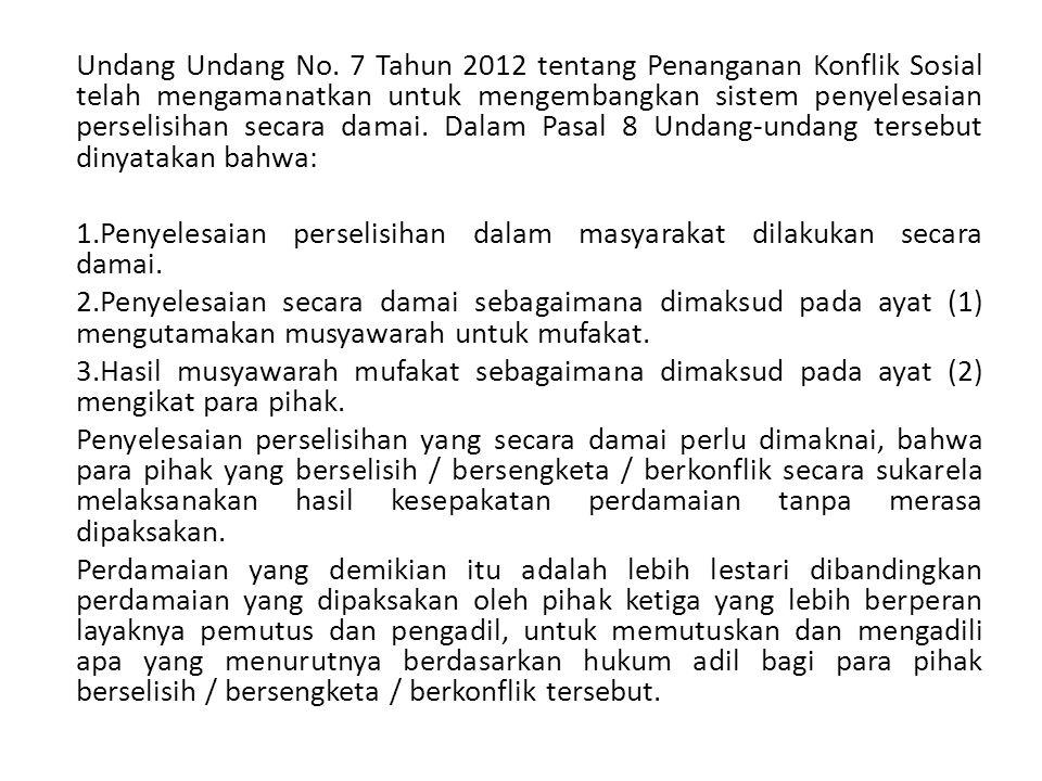 Undang Undang No. 7 Tahun 2012 tentang Penanganan Konflik Sosial telah mengamanatkan untuk mengembangkan sistem penyelesaian perselisihan secara damai